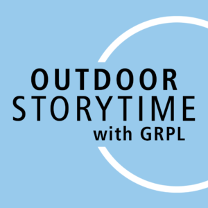 "Blue graphic featuring the words ""Outdoor Storytime with GRPL"""
