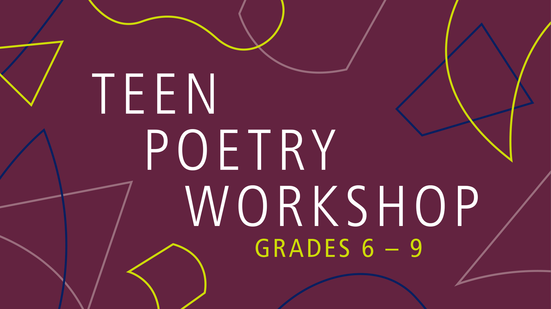 Graphic with the words, TEEN POETRY WORKSHOP, 6 - 9